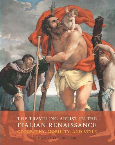 The Traveling Artist in the Italian Renaissance: Geography, Mobility, and Style (Hardback)