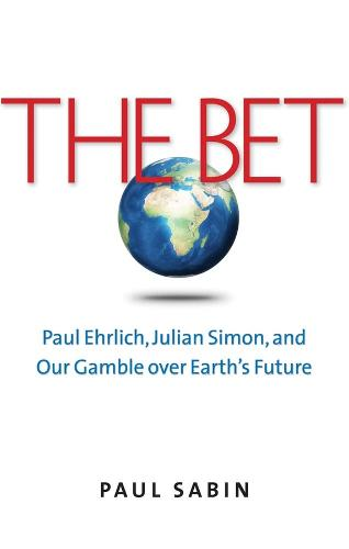 The Bet: Paul Ehrlich, Julian Simon, and Our Gamble over Earth's Future (Paperback)