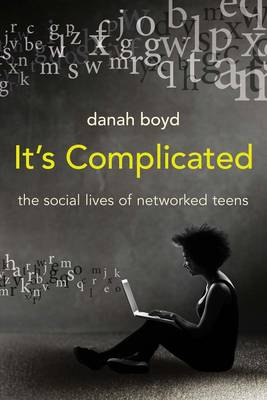 It's Complicated: The Social Lives of Networked Teens (Paperback)