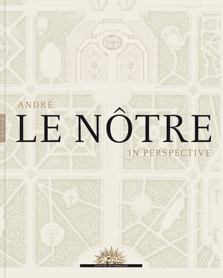 Andre Le Notre in Perspective - Editions Hazan (Hardback)