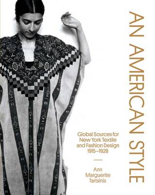 An American Style: Global Sources for New York Textile and Fashion Design, 1915-1928 (Paperback)