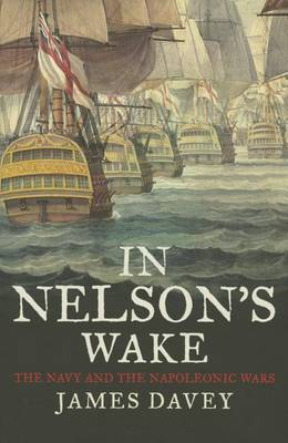 In Nelson's Wake: The Navy and the Napoleonic Wars (Hardback)