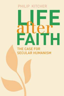 Life After Faith: The Case for Secular Humanism - The Terry Lectures (Hardback)