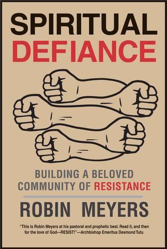 Spiritual Defiance: Building a Beloved Community of Resistance (Hardback)