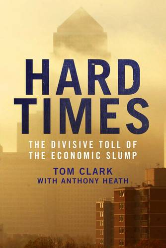 Hard Times: The Divisive Toll of the Economic Slump (Hardback)