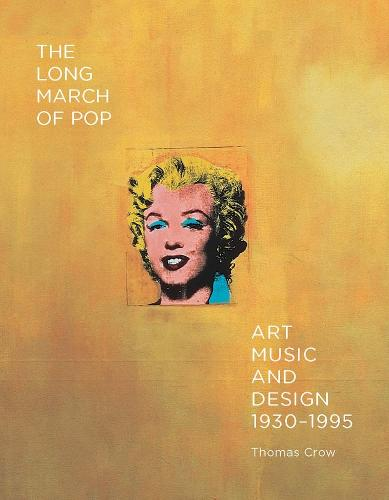 The Long March of Pop: Art, Music, and Design, 1930-1995 (Hardback)