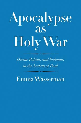 Apocalypse as Holy War: Divine Politics and Polemics in the Letters of Paul - The Anchor Yale Bible Reference Library (Hardback)