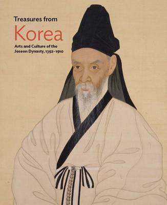 Treasures from Korea: Arts and Culture of the Joseon Dynasty, 1392-1910 (Hardback)