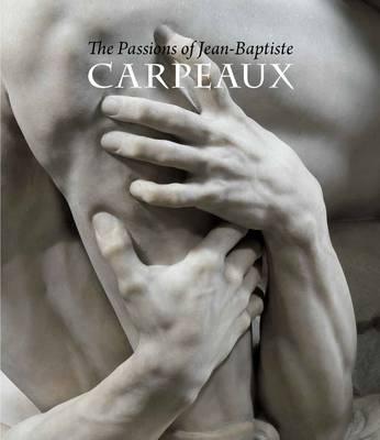 The Passions of Jean-Baptiste Carpeaux (Hardback)