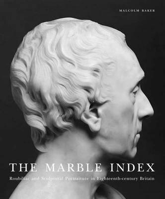 The Marble Index: Roubiliac and Sculptural Portraiture in Eighteenth-Century Britain (Hardback)