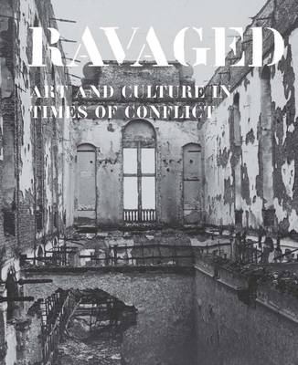 Ravaged: Art and Culture in Times of Conflict - Mercatorfonds (Yale) (Hardback)