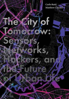 The City of Tomorrow: Sensors, Networks, Hackers, and the Future of Urban Life - The Future Series (Hardback)