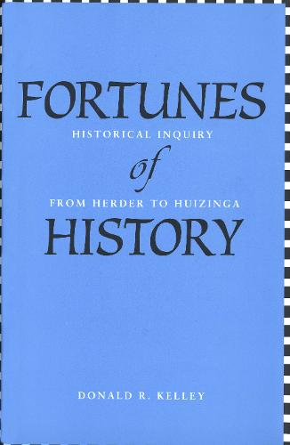 Fortunes of History: Historical Inquiry from Herder to Huizinga (Paperback)