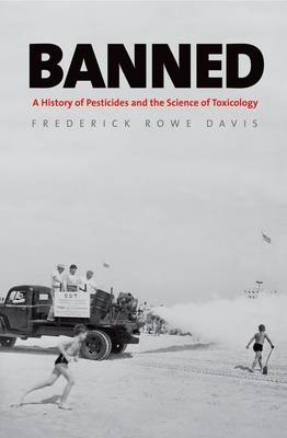 Banned: A History of Pesticides and the Science of Toxicology (Hardback)