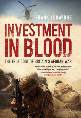 Investment in Blood: The True Cost of Britain's Afghan War (Paperback)