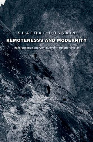 Remoteness and Modernity: Transformation and Continuity in Northern Pakistan - Yale Agrarian Studies Series (Hardback)