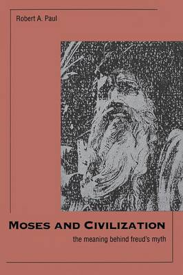 Moses and Civilization: The Meaning Behind Freuds Myth (Paperback)
