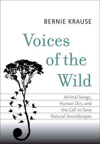 Voices of the Wild: Animal Songs, Human Din, and the Call to Save Natural Soundscapes - The Future Series (Hardback)