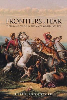 Frontiers of Fear: Tigers and People in the Malay World, 1600-1950 (Paperback)