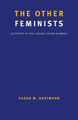 The Other Feminists: Activists in the Liberal Establishment (Paperback)