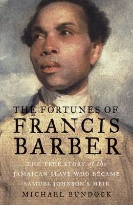 The Fortunes of Francis Barber: The True Story of the Jamaican Slave Who Became Samuel Johnson's Heir (Hardback)