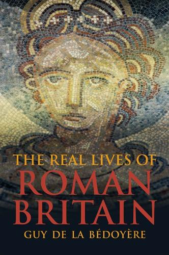 The Real Lives of Roman Britain (Hardback)