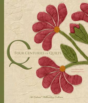 Four Centuries of Quilts: The Colonial Williamsburg Collection (Hardback)