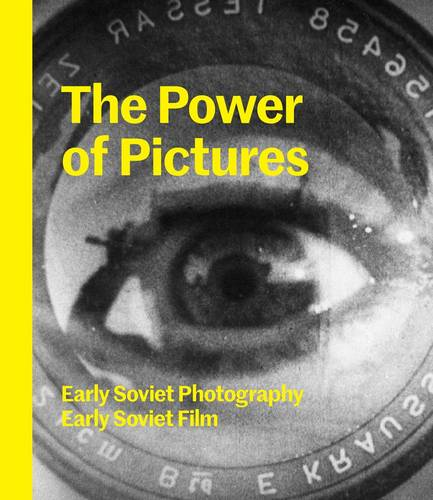 The Power of Pictures: Early Soviet Photography, Early Soviet Film (Hardback)