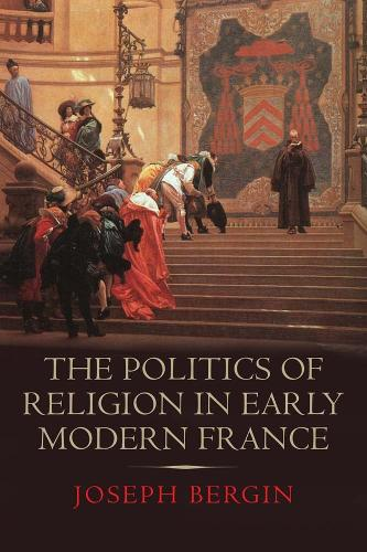 The Politics of Religion in Early Modern France (Hardback)