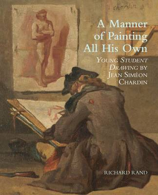 "A Manner of Painting All His Own: ""Young Student Drawing"" by Jean Simeon Chardin - Kimbell Masterpiece Series (Paperback)"
