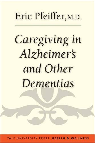 Caregiving in Alzheimer's and Other Dementias - Yale University Press Health & Wellness (Paperback)