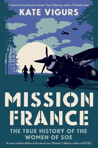 Mission France: The True History of the Women of SOE (Hardback)