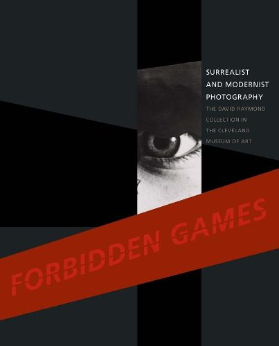 Forbidden Games: Surrealist and Modernist Photography: The David Raymond Collection in the Cleveland Museum of Art (Hardback)