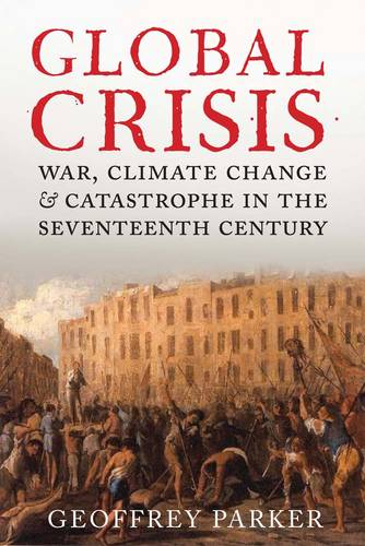 Global Crisis: War, Climate Change and Catastrophe in the Seventeenth Century (Paperback)