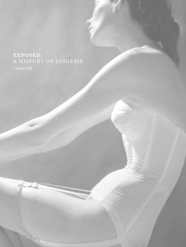 Exposed: A History of Lingerie (Hardback)