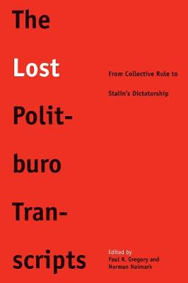 The Lost Politburo Transcripts: From Collective Rule to Stalin's Dictatorship - Yale-Hoover Series on Authoritarian Regimes (Paperback)