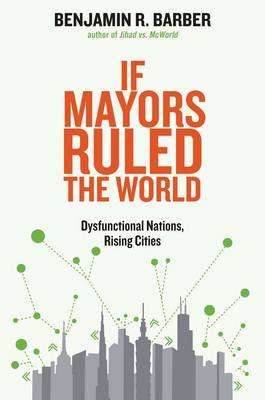 If Mayors Ruled the World: Dysfunctional Nations, Rising Cities (Paperback)