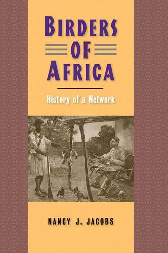 Birders of Africa: History of a Network - Yale Agrarian Studies Series (Hardback)