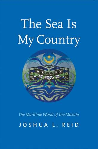 The Sea Is My Country: The Maritime World of the Makahs - The Henry Roe Cloud Series on American Indians and Modernity (Hardback)