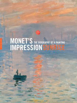 "Monet's ""Impression, Sunrise"": The Biography of a Painting (Hardback)"