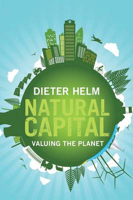 Natural Capital: Valuing the Planet (Hardback)