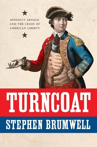 Turncoat: Benedict Arnold and the Crisis of American Liberty (Hardback)