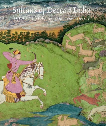 Sultans of Deccan India, 1500-1700: Opulence and Fantasy (Hardback)
