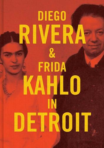 Diego Rivera and Frida Kahlo in Detroit (Hardback)