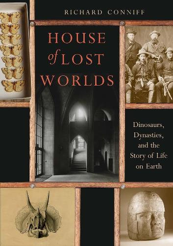 House of Lost Worlds: Dinosaurs, Dynasties, and the Story of Life on Earth (Hardback)