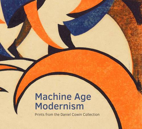 Machine Age Modernism: Prints from the Daniel Cowin Collection (Paperback)