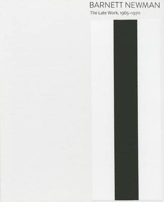 Barnett Newman: The Late Work, 1965-1970 (Hardback)