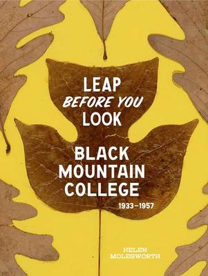Leap Before You Look: Black Mountain College 1933-1957 (Hardback)