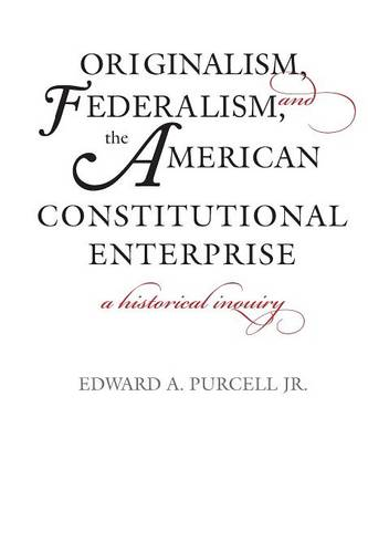 Originalism, Federalism, and the American Constitutional Enterprise: A Historical Inquiry (Paperback)