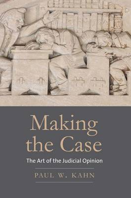 Making the Case: The Art of the Judicial Opinion (Hardback)